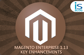 Magento Enterprise 1.13 Key Enhancements