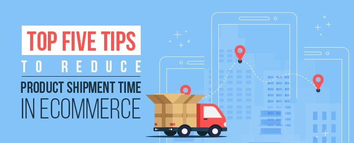 Top five tips to reduce product shipment time in eCommerce
