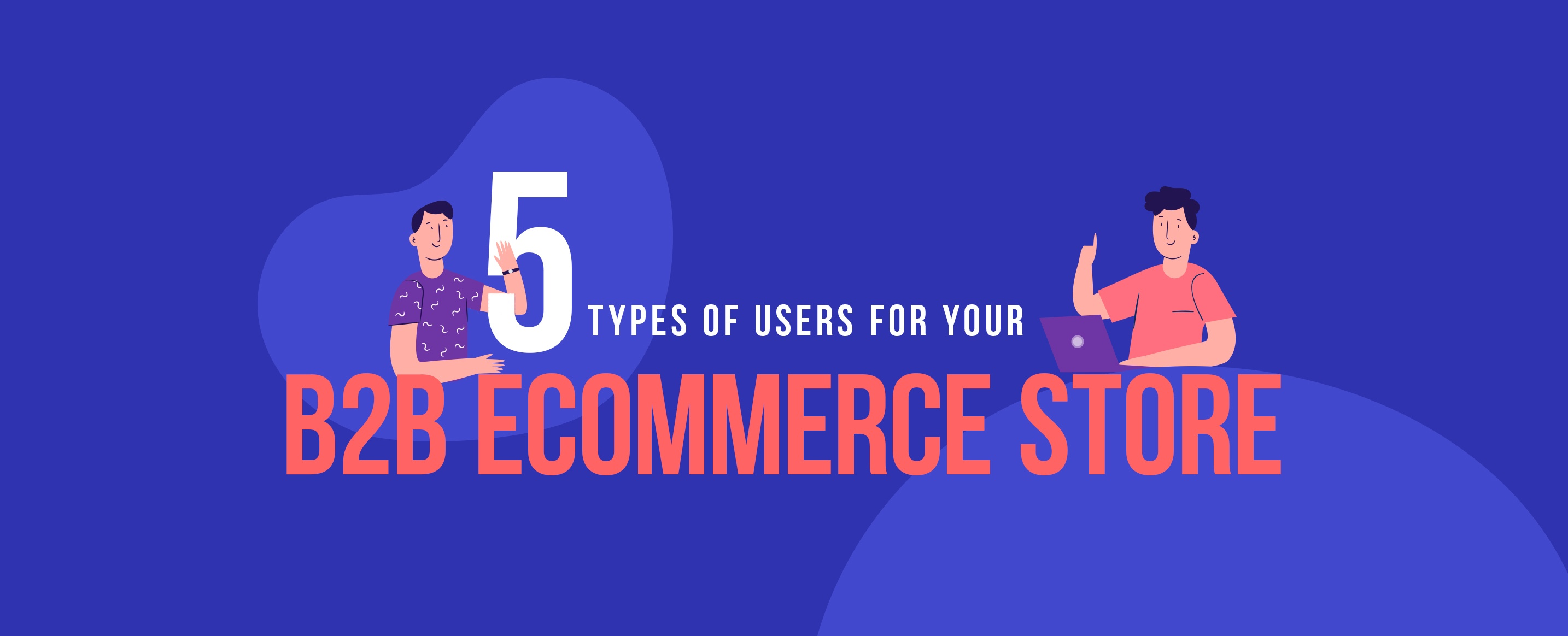 5-Types-of-Users-for-your-B2B-Ecommerce-Store