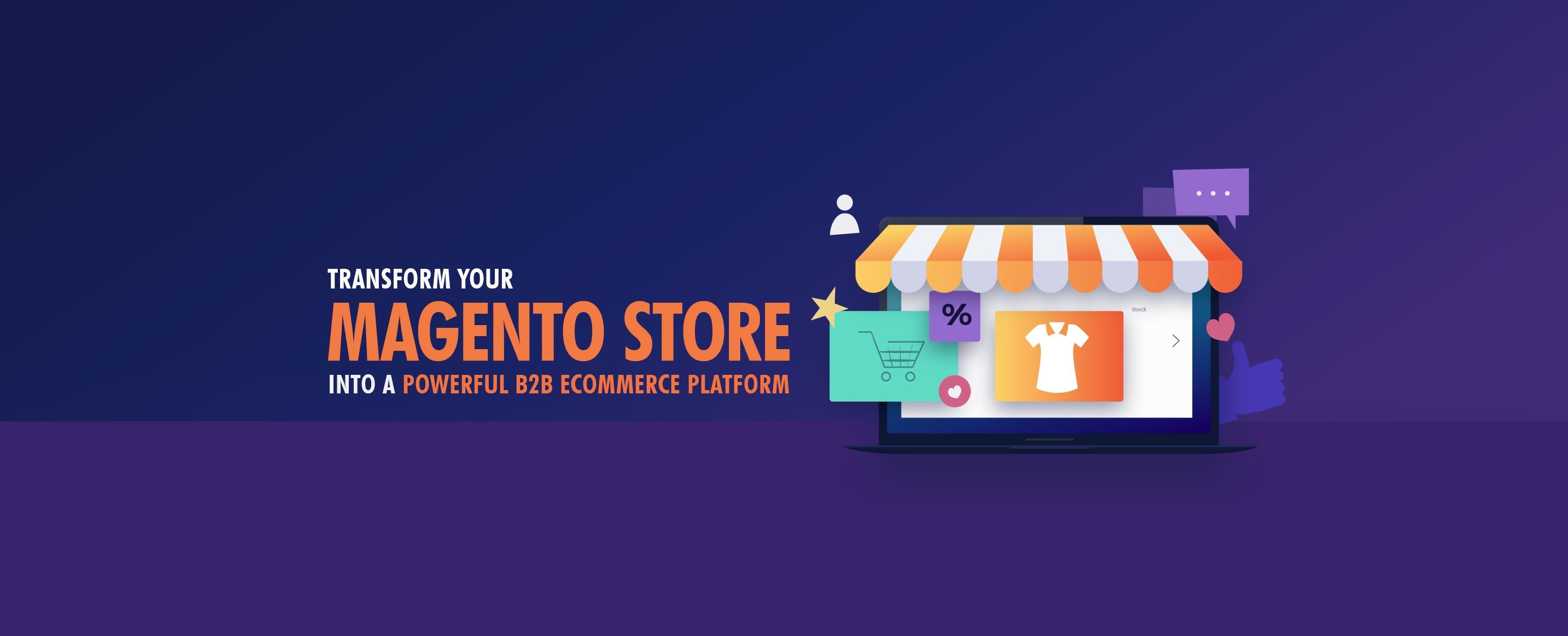 Transform-your-Magento-Store-into-a-Powerful-B2B-Ecommerce-Platform