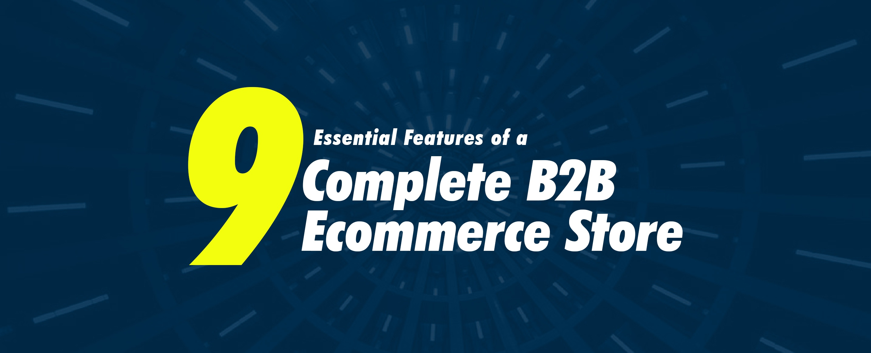 9-Essential-Features-of-a-Complete-B2B-Ecommerce-Store