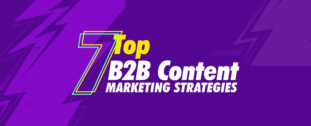 Top-7-B2B-Content-Marketing-Strategies-You-Need-To-Know