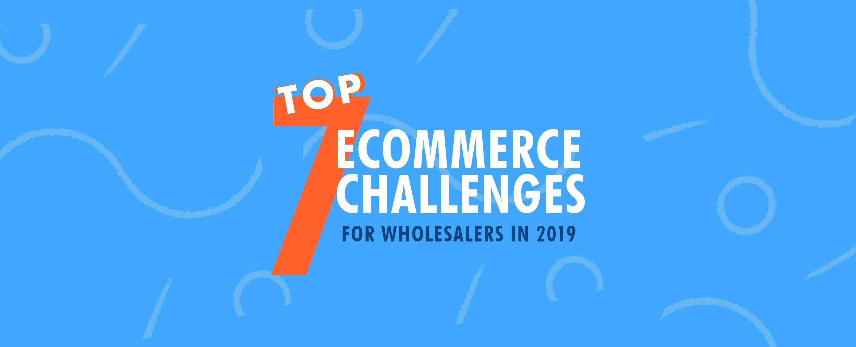 Top-7-B2B-Ecommerce-Challenges-for-Wholesalers-in-2019