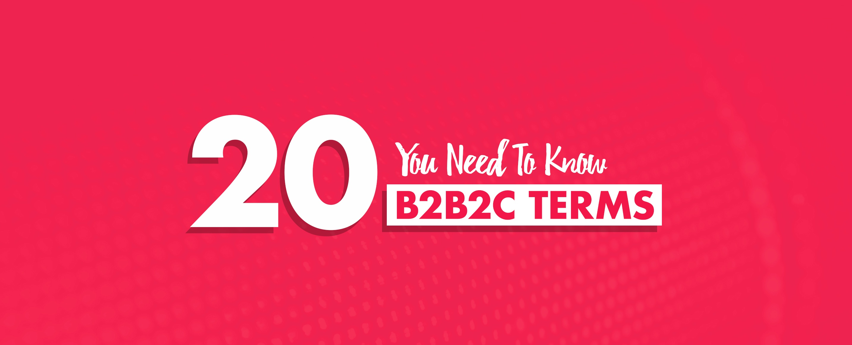 20-B2B2C-Terms-You-Need-To-Know