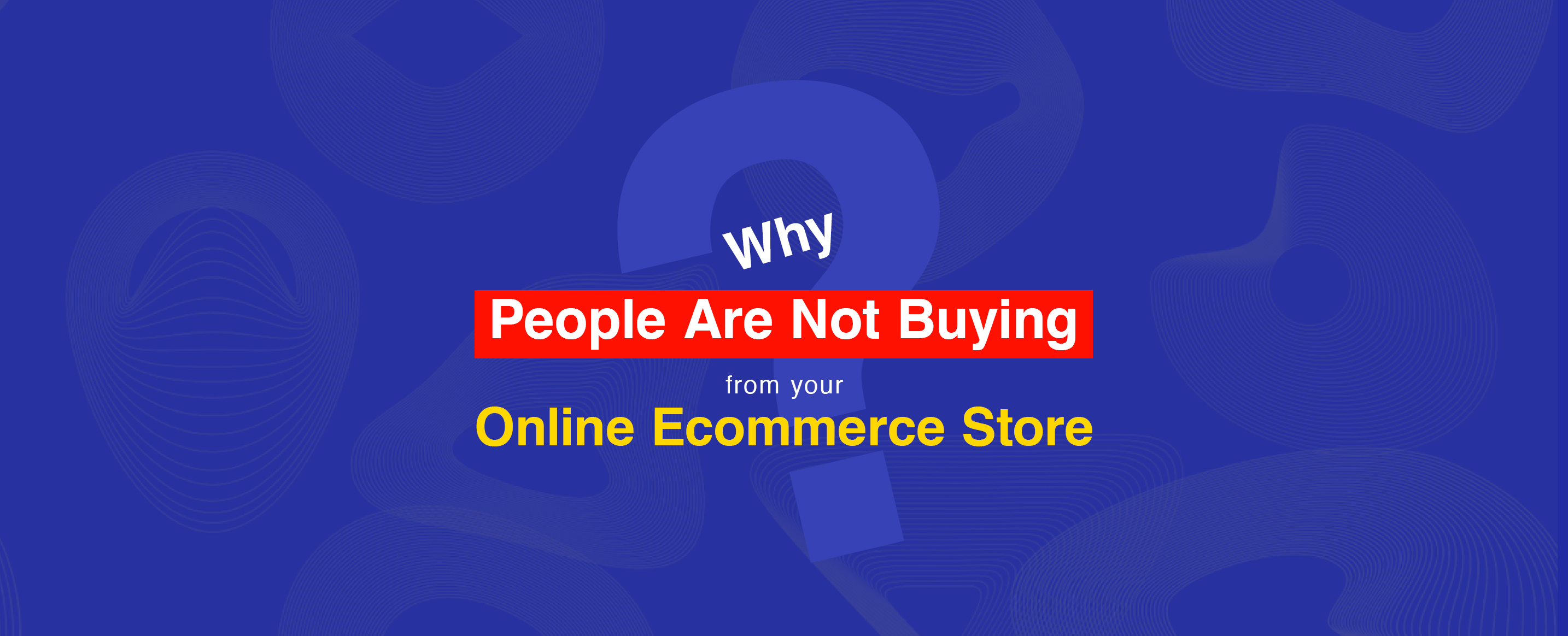 Why-People-Are-Not-Buying-from-your-Online-Ecommerce-Store