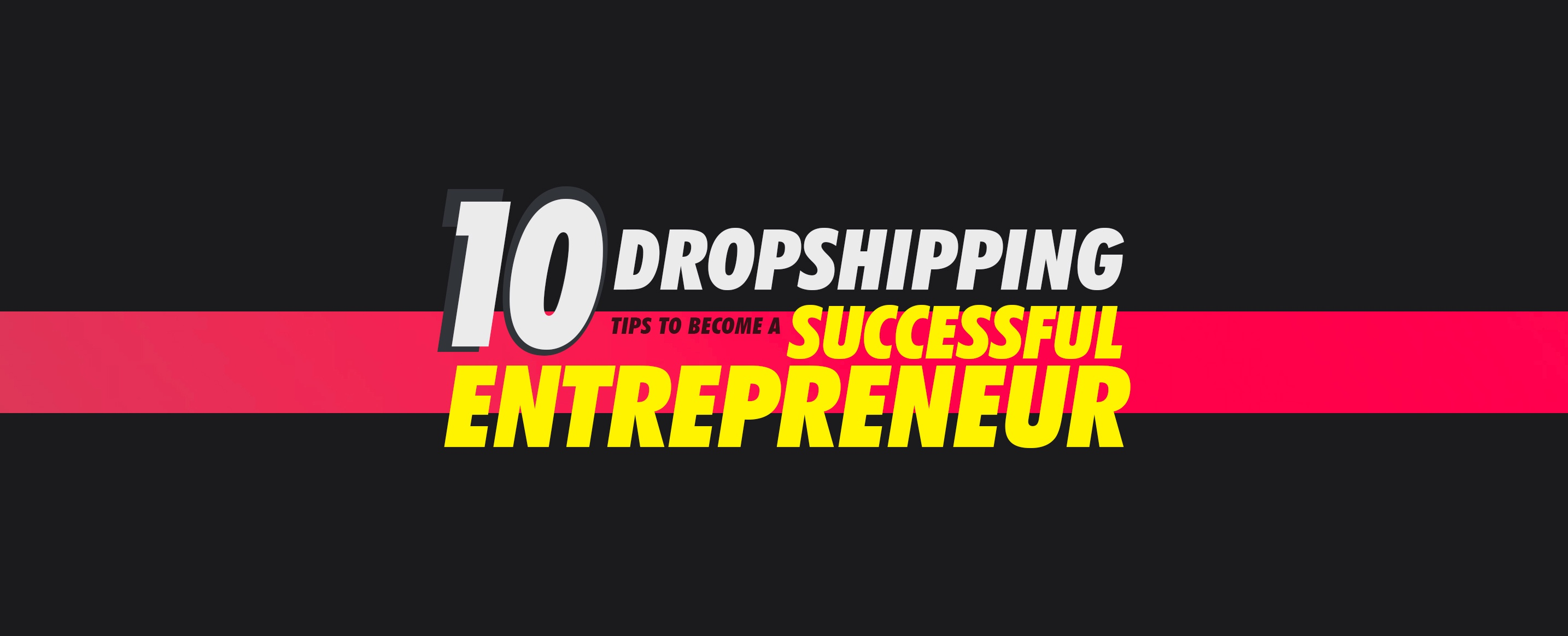 10-Dropshipping-Tips-To-Become-a-Successful-Entrepreneur