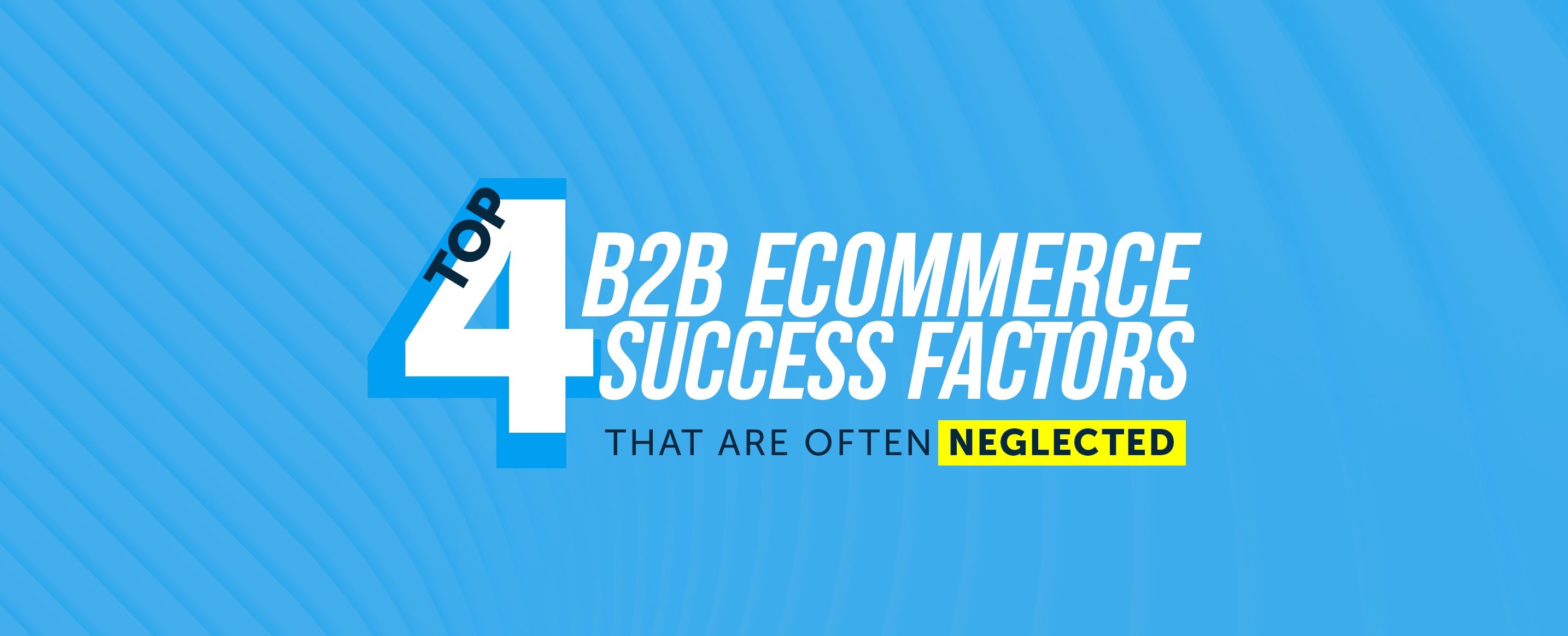 Top-4-B2B-Ecommerce-Success-Factors-That-Are-Often-Neglected