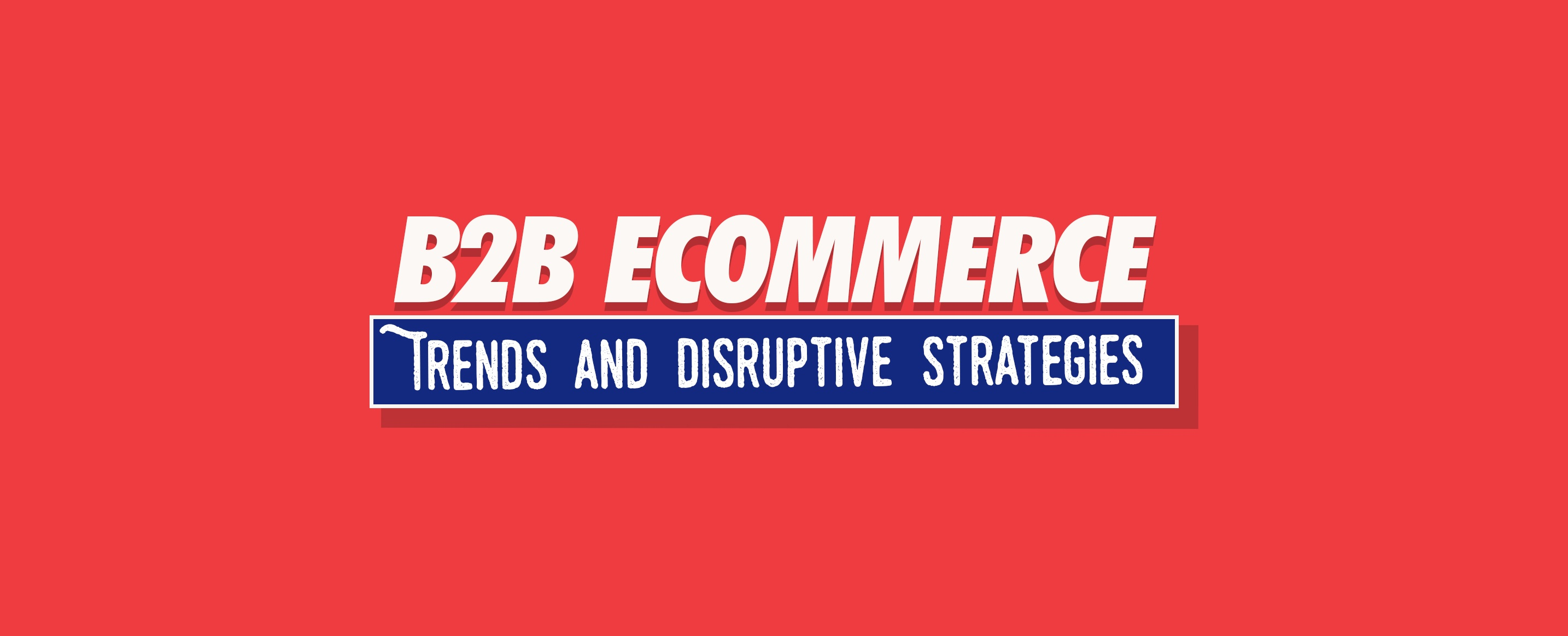 B2B-Ecommerce-Trends-and-Disruptive-Strategies---Embracing-Digital