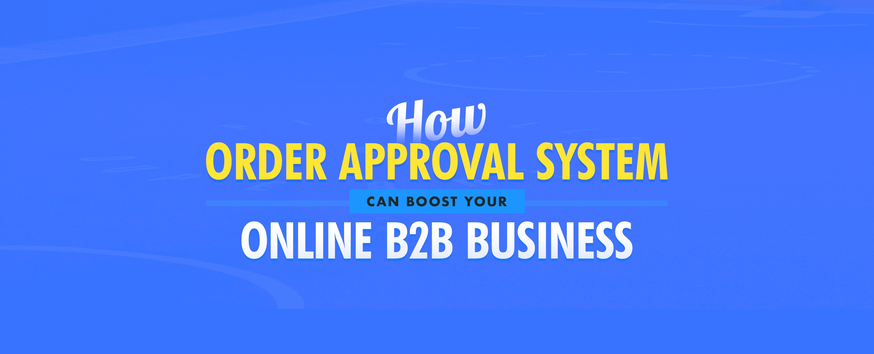 How-Order-Approval-System-can-Boost-your-Online-B2B-Business