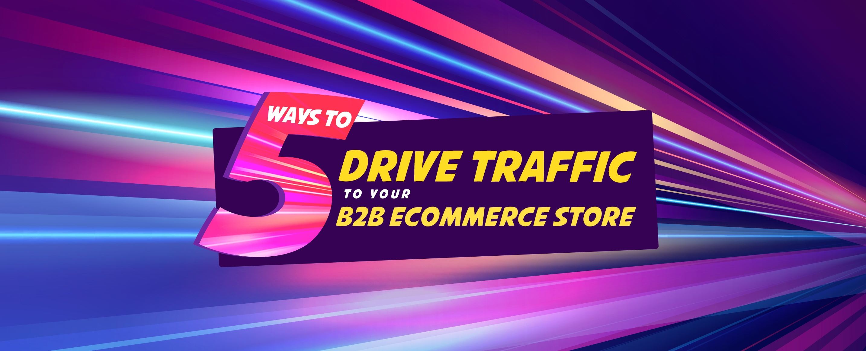 5-ways-to-drive-traffic-to-your-B2B-eCommerce-store
