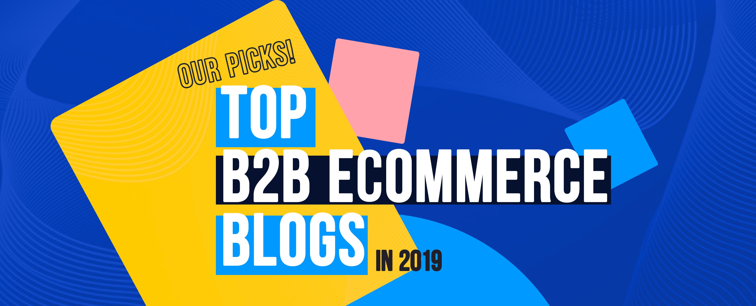 Top-B2B-ECommerce-Blogs-of-2019--Our-Picks