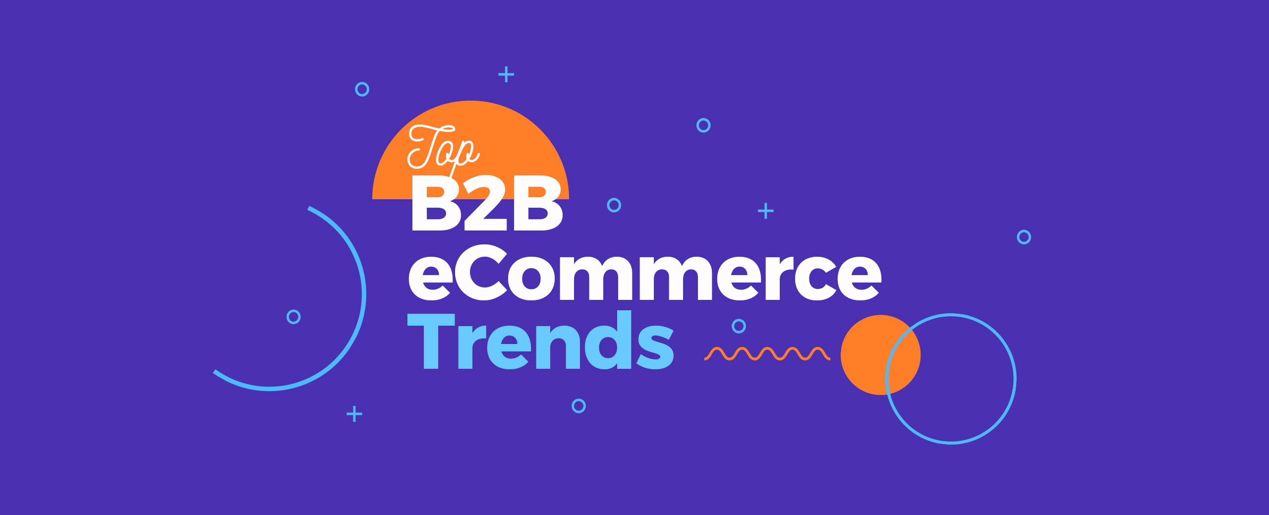 Top-B2B-eCommerce-Trends-You-Need-To-Know