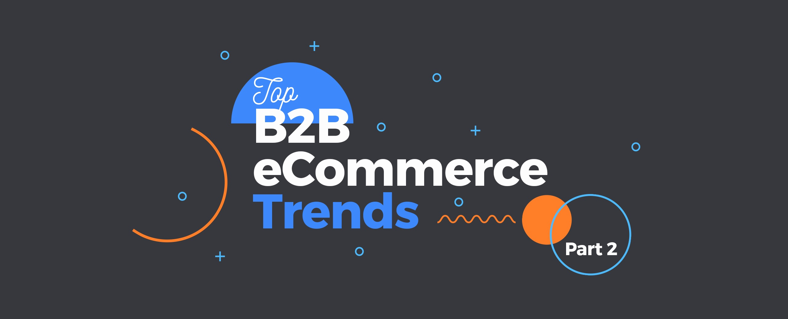 Top-B2B-eCommerce-Trends-You-Need-To-Know-part2