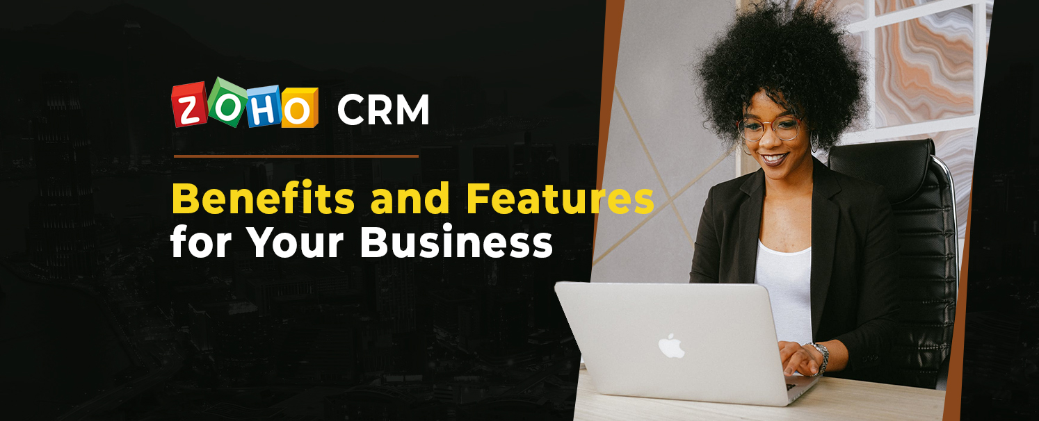 Zoho CRM Review Benefits and Features for Your Business copy