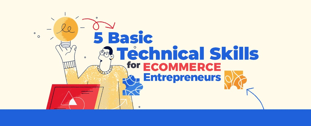 5 Basic technical skills for ecommerce entrepreneurs