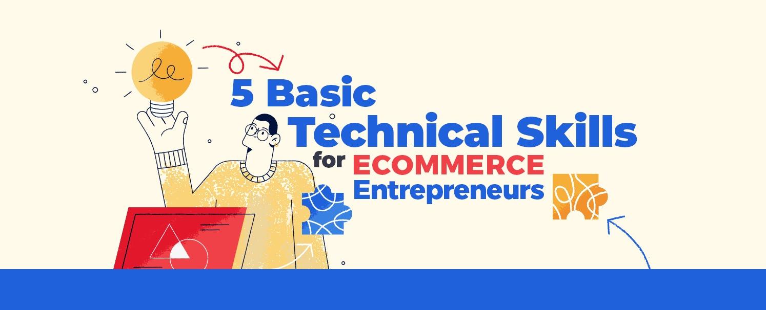 5 Basic technical skills for ecommerce entrepreneurs