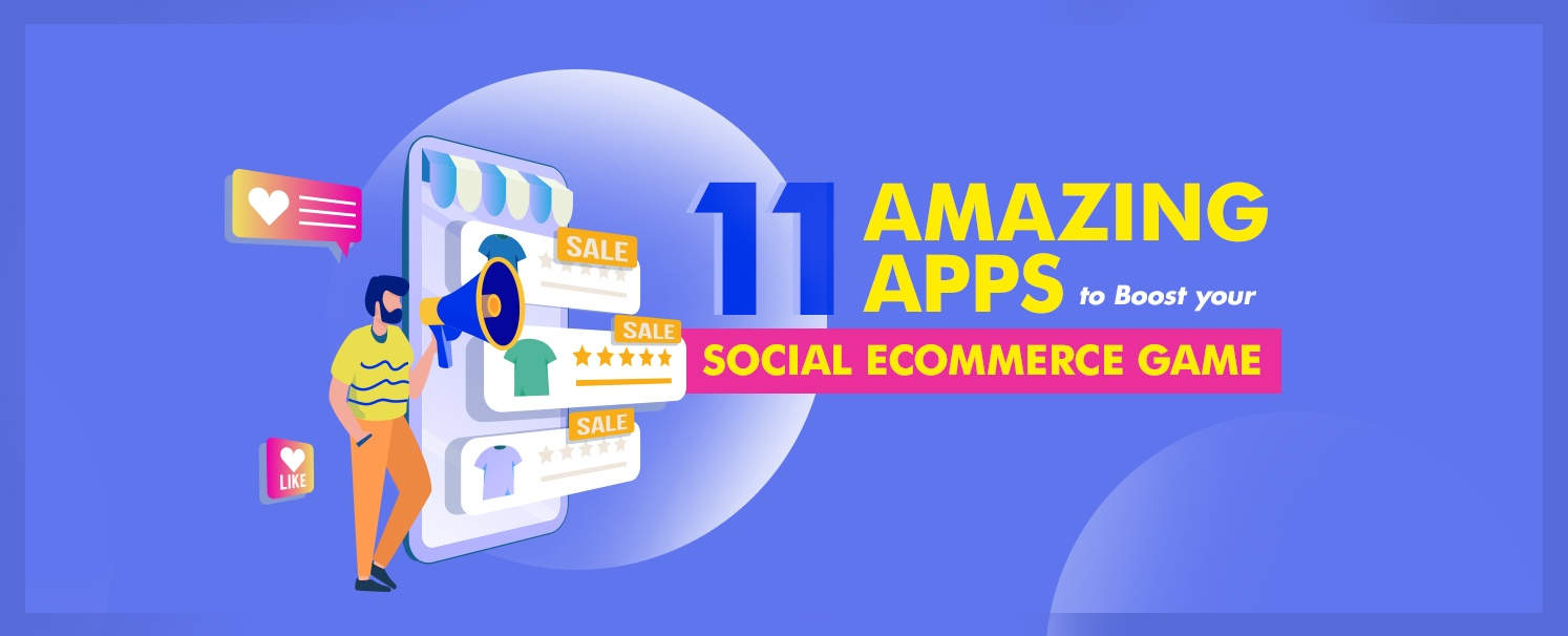 11 Amazing Apps to Boost your Social eCommerce Game