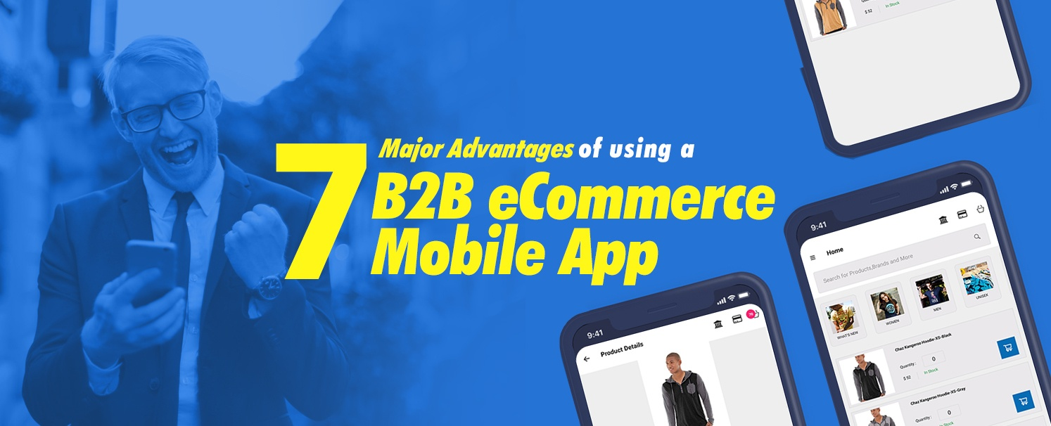 7 Major Advantages of using a B2B eCommerce Mobile App