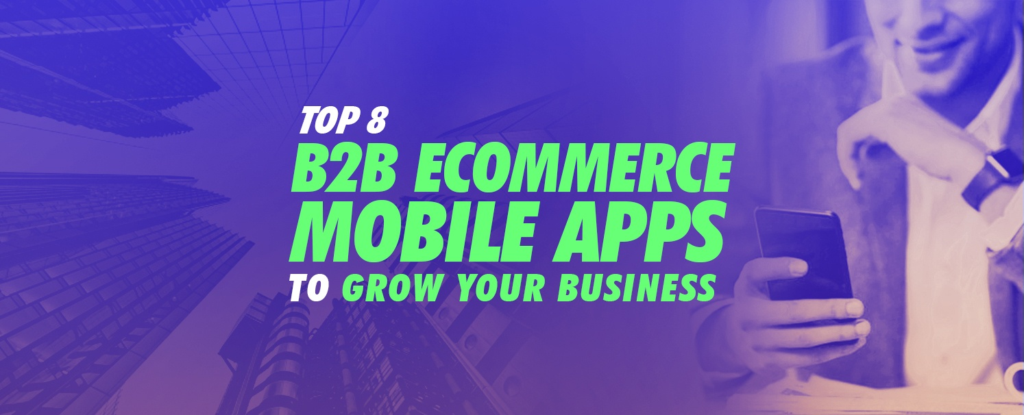 Top 8 B2B Ecommerce Mobile Apps to Grow your Business