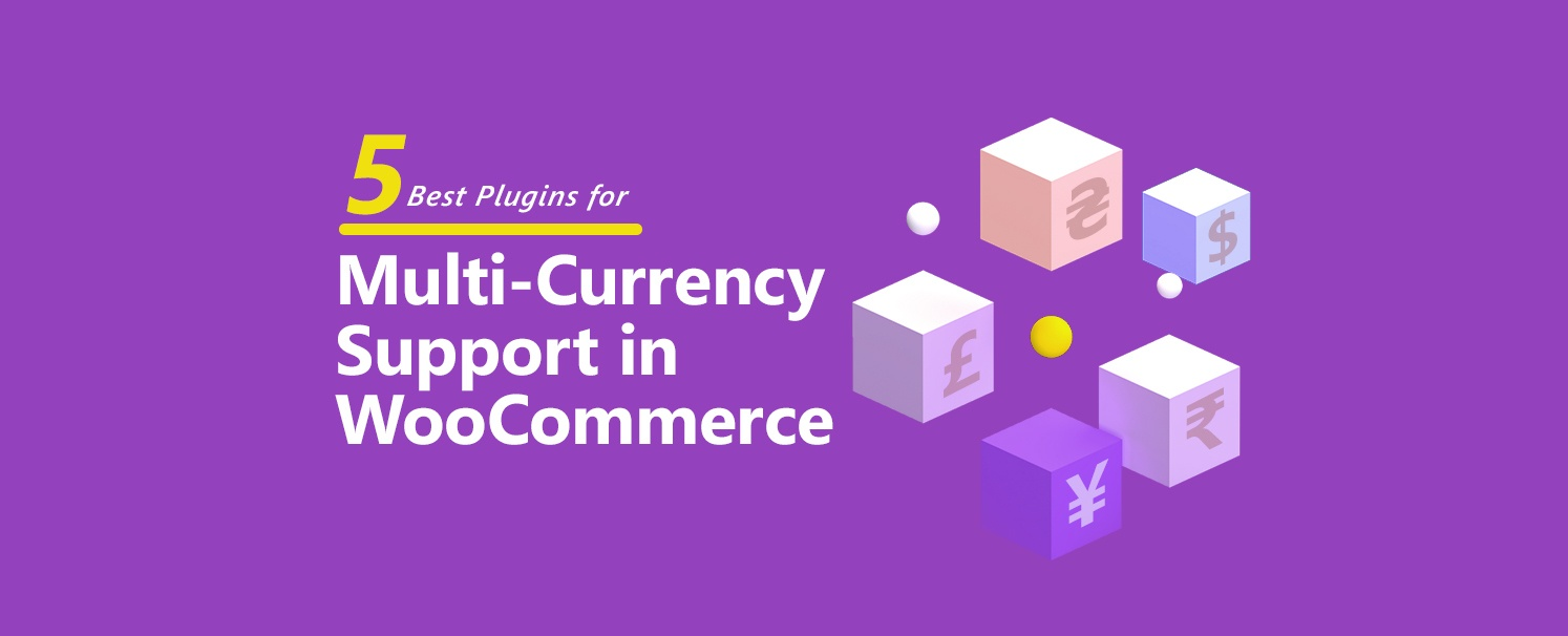 5 Best Plugins for Multi-currency Support in WooCommerce