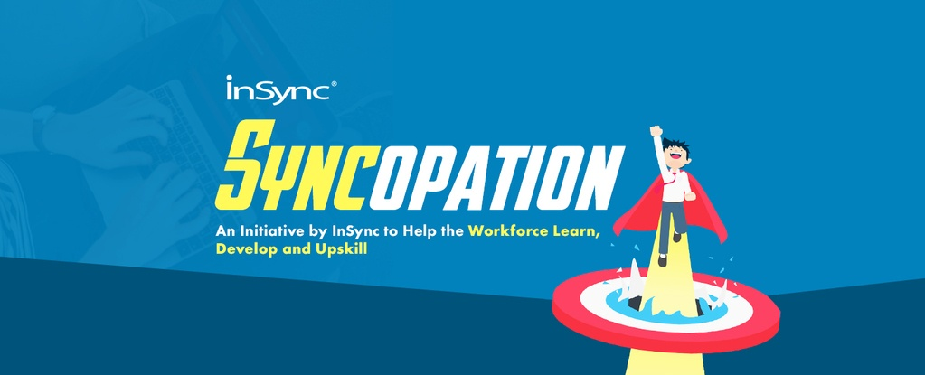 Syncopation An Initiative by InSync to Help the Workforce Learn, Develop and Upskill