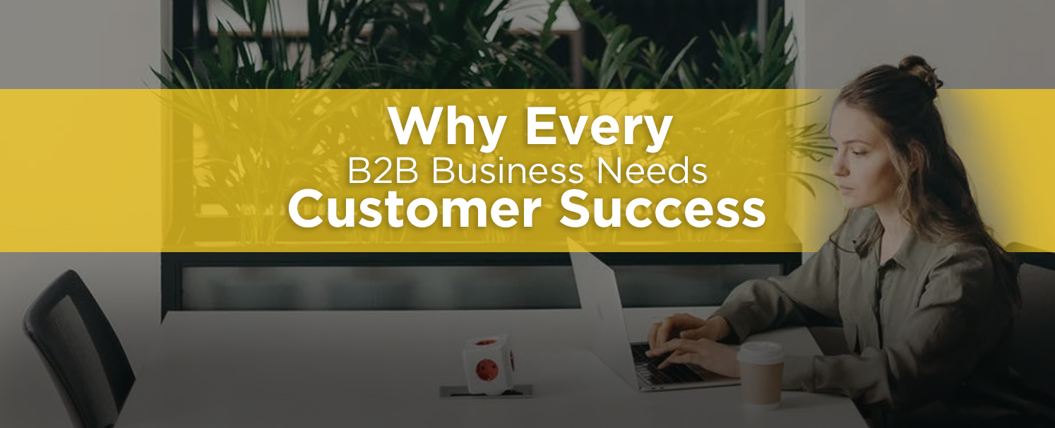 why-b2b-business-needs-customer-success