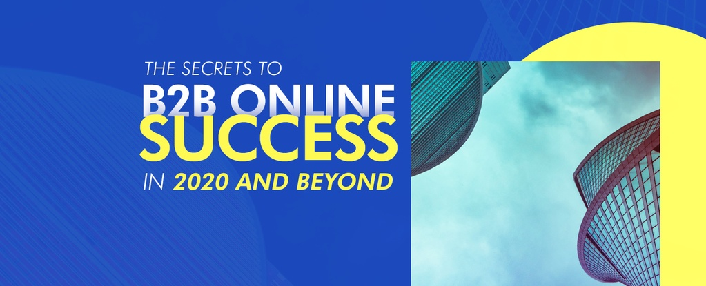 The Secrets to B2B Online Success in 2020 and Beyond