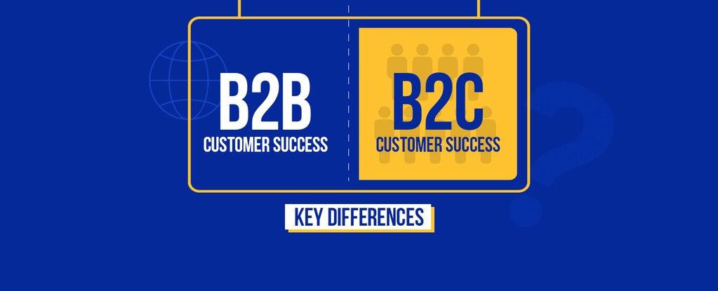 B2C vs B2B Customer Success Key Differences copy