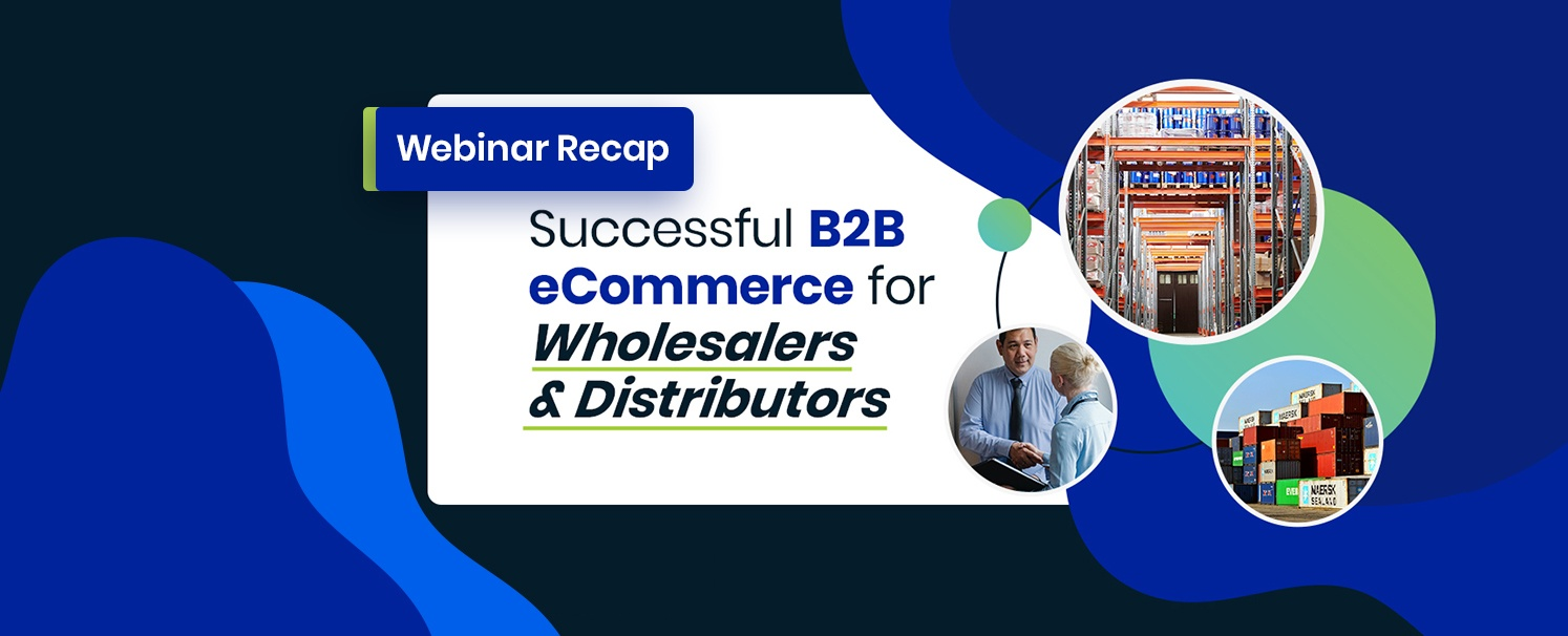 Webinar: Successful B2B eCommerce for Wholesalers and Distributors