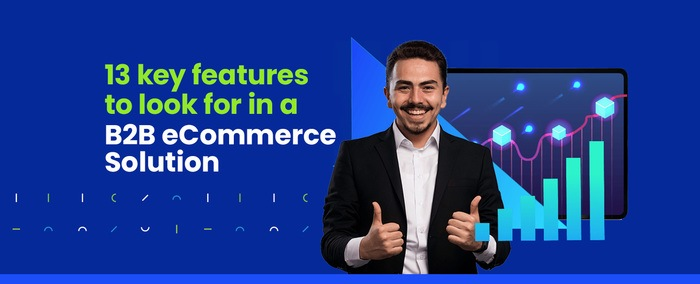 B2B eCommerce Solution: 13 Key Features to Look For