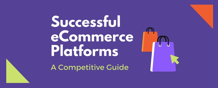 A Competitive Guide on the Most Successful eCommerce Platforms