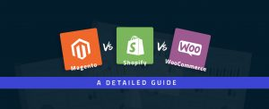 Magento vs Shopify vs WooCommerce A Detailed Guide