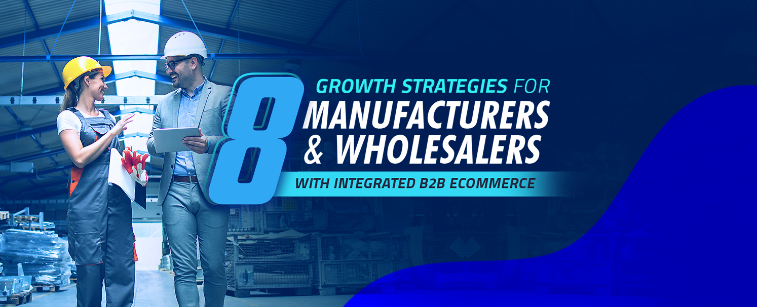 8 Growth Strategies for Manufacturers & Wholesalers with Integrated B2B eCommerce copy