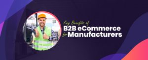 Key Benefits of B2B eCommerce for Manufacturers copy
