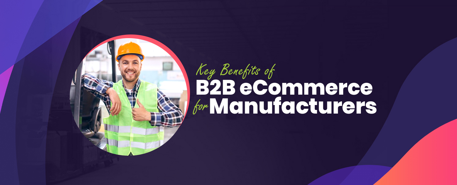 Key Benefits of B2B eCommerce for Manufacturers