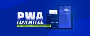 PWA Advantages Ways to Leverage them in B2B eCommerce copy (1)