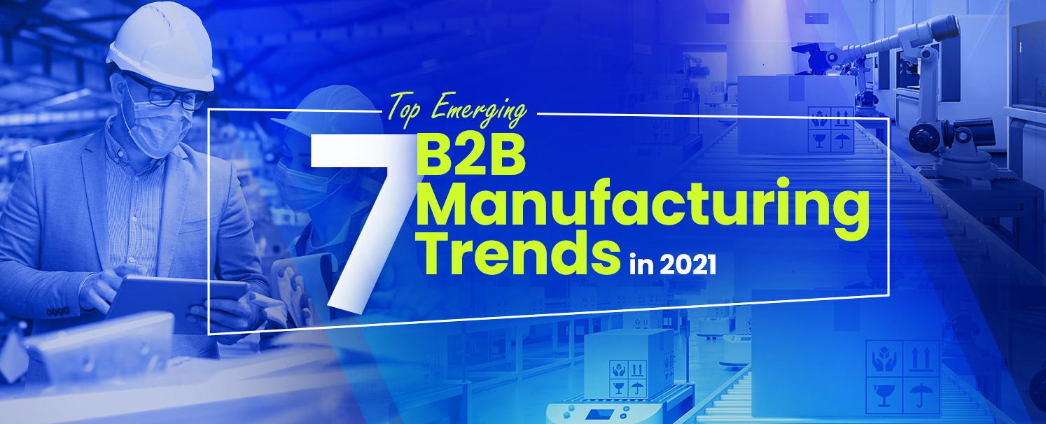 Top 7 Emerging B2B Manufacturing Trends in 2021