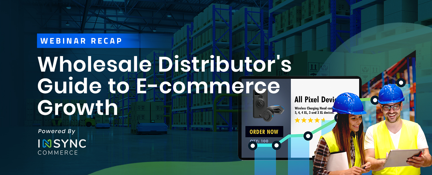 Webinar: Wholesale Distributor's Guide to eCommerce Growth