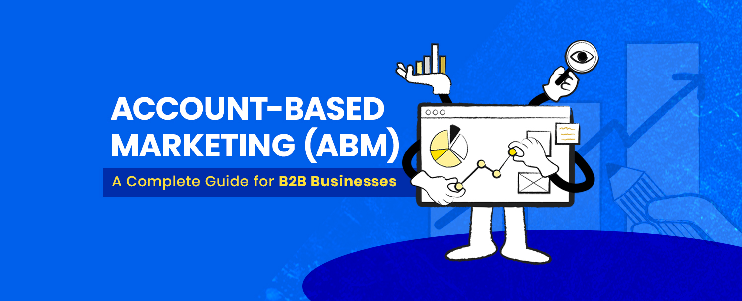 Account-Based Marketing (ABM) for B2B Businesses – A Complete Guide