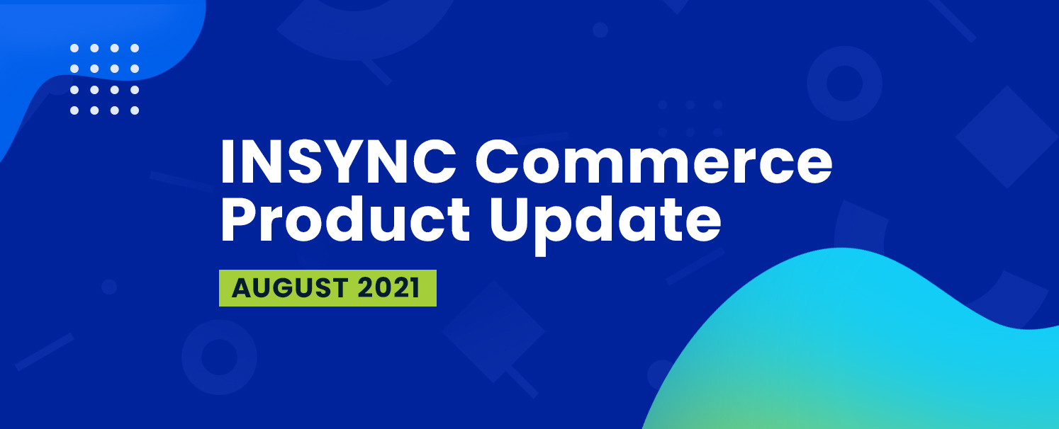 INSYNC Commerce Product Update – August 2021
