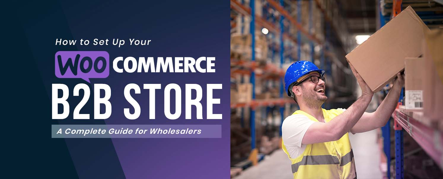 How to Set Up Your WooCommerce B2B Store : A Complete Guide for Wholesalers